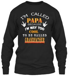I'm Called Papa Because I'm Way Too Cool To Be Called Grandfather Black T-Shirt Front