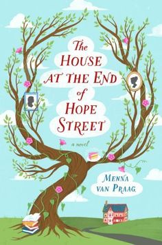 The House at the End of Hope Street: A Novel by Menna van Praag, a charming read - reminiscent of Sara Addison Allen, Karen White and Alice Hoffman