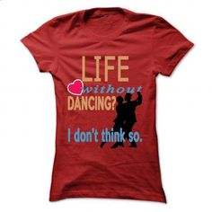 Life without Dancing? - #shirt dress #hoodie casual. CHECK PRICE => https://www.sunfrog.com/LifeStyle/Life-without-Dancing-Red-45853603-Ladies.html?68278