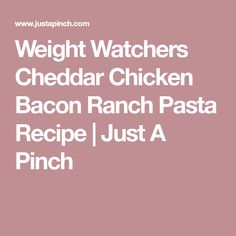 Weight Watchers Cheddar Chicken Bacon Ranch Pasta Recipe | Just A Pinch