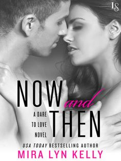 "NOW AND THEN by Mira Lyn Kelly (Dare to Love, #3) |On Sale: 1/19/2016 | Loveswept Romantic Comedy Romance | eBook | ""Mira Lyn Kelly's writing always sparkles,"" raves Lauren Layne, and Kelly does it again in Now and Then—a steamy short novel of lost love, second chances, and hidden dangers. 