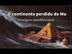 Vestígios antediluvianos - O continente perdido de Mu