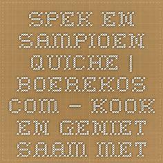 Spek en Sampioen Quiche | Boerekos.com – Kook en Geniet saam met Ons!