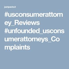 #usconsumerattorney_Reviews #unfounded_usconsumerattorneys_Complaints