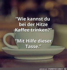 lustiges Bild 'Wie kannst du Kaffee trinken.jpg'- Eine von 19687 Dateien in der Kategorie 'klasse Sprüche und Witze' auf FUNPOT.