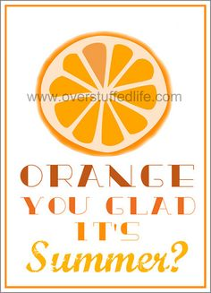 Orange You Glad It's Summer? Free Printable. Good for teacher appreciation or end of school friend gifts. #overstuffedlife