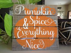 Pumpkin Spice & Everything Nice, Wood Sign  Fall Sign, Rustic, Autumn Wood Sign, Fall Decor, Rustic Fall, Thanksgiving Decor, Autumn Decor  8in x 8in x 1in wood sign, able to stand on own or hang on a wall. Painted with Acrylic Paints Shown: Background: Orange Pumpkin Lettering: Antique White  All signs are painted at my dining room table and not on an assembly line so small differences may occur.