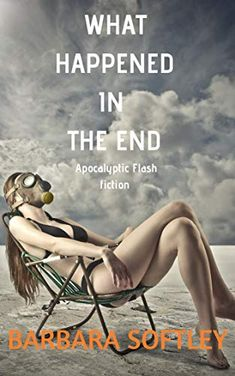 What Happened In the End: An Apocalyptic Flash Fiction by [Softley, Barbara] The End, End Of The World, Fantasy Fiction, Post Apocalyptic, Read Books, Short Stories, Thriller, Shit Happens, Kindle