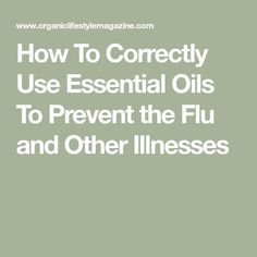 How To Correctly Use Essential Oils To Prevent the Flu and Other Illnesses