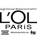Laugh Out Loud. Because You're Worth It Tee Shirt