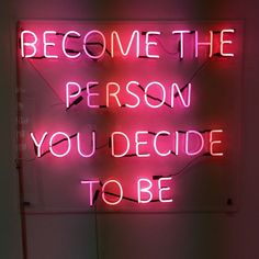 become the person you decide to be neon girlpow The Words, Neon Words, Neon Signs Quotes, Pink Quotes, Neon Aesthetic, Quote Aesthetic, Fred Instagram, Tout Rose, Statements