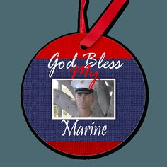God Bless my Marine, customize this photo ornament with a picture of your US Marine.  I have three sons in the USMC and you better believe at Xmas I put another Marine decoration on the tree.