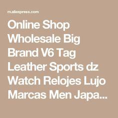 Online Shop Wholesale Big Brand V6 Tag Leather Sports dz Watch Relojes Lujo Marcas Men Japan Movt Quartz Designer Watches Montre Homme Black | Aliexpress Mobile