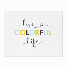 live a colorful life print from Sugar Paper