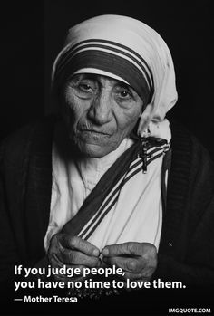 Mother Teresa my inspiration & reminder of the amount of love and compassion that humans are capable of.