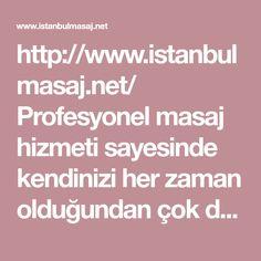 http://www.istanbulmasaj.net/  Profesyonel masaj hizmeti sayesinde kendinizi her zaman oldugundan �ok daha iyi hissedebileceksiniz. Masaj �esitlerini hemen inceleyin.  #istanbul #masaj #spa #mas�zleri #salonlari