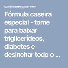 Fórmula caseira especial - tome para baixar triglicerídeos, diabetes e desinchar todo o corpo! | Cura pela Natureza