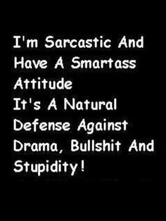 I'm sarcastic and have a smart ass attitude. It's a natural defense against drama, bull shit, and stupidity. Amazing Quotes, Great Quotes, Quotes To Live By, Inspirational Quotes, Sarcastic Quotes, True Quotes, Funny Quotes, How I Feel, How Are You Feeling