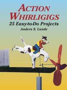Read Online Action Whirligigs: 25 Easy-to-Do Projects (Dover Woodworking), Author Anders S. Beginner Woodworking Projects, Diy Woodworking, Woodworking Techniques, Saluting The Flag, Wind Spinners, Wood Working For Beginners, Scroll Saw, Wood Toys, Pattern Books