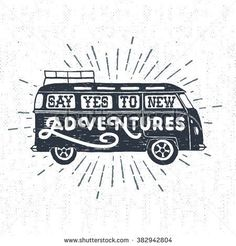 "Hand drawn textured vintage label, retro badge with minivan vector illustration and ""Say yes to new adventures"" inspirational lettering."