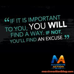 If it is important to you, YOU WILL find a way. If not you'll find an excuse! #massiveactionblog #quotes  For more #inspirational #quotes  _____________________________  Double tap if you agree and tag someone who needs to see this.