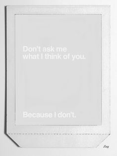 Don't ask me what I think about you.
