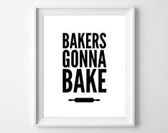Bakers Gonna Bake Print, Baking Printable, Baking Kitchen Decor, Rolling Pin Art, Black Typography, Kitchen Printable, Instant Download by ClaresPrintables on Etsy https://www.etsy.com/listing/220111997/bakers-gonna-bake-print-baking-printable