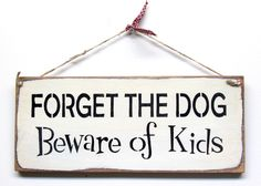 """This wood sign is made from pine and measures Approx x It reads """"Forget the Dog Beware of the Kids"""". The front is painted Craft White then distressed the back is stained. We've used a pi Home Decor Sites, Home Decor Catalogs, Home Decor Online, Home Decor Store, Tropical Home Decor, Blue Home Decor, Vintage Home Decor, Wooden Diy, Wooden Signs"""