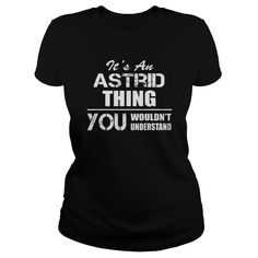 It's an Astrid thing. You wouldn't understand #You wouldn't understand. A Names t-shirts,A Names sweatshirts, A Names hoodies,A Names v-necks,A Names tank top,A Names legging.