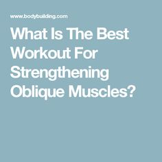 What Is The Best Workout For Strengthening Oblique Muscles?