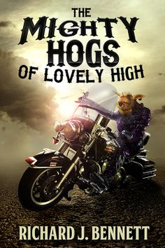 "Book cover art for ""The Mighty Hogs of lovely High"" by Richard J. Bennett."