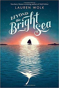 Beyond the Bright Sea: Lauren Wolk: 9781101994856: Amazon.com: Books