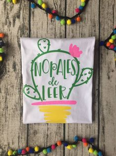 "Encouraging students to read is an important daily task so why not do it with a fun cactus shirt? ""Nopales de Leer"" serves as reminder to our students to ""Never stop Reading"""