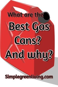What are the best gas cans, 5 gallons and smaller?Metal or plastic?