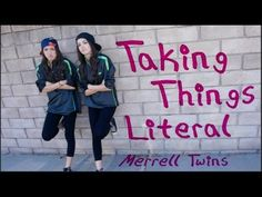 Merrell Twins - Taking Things Literal