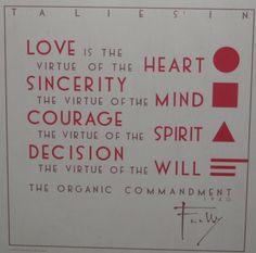 The Organic Commandment. Frank Lloyd Wright  (I don't know if this is actually his quote or not, but it is a lovely sentiment.)
