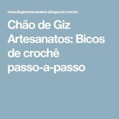 Chão de Giz Artesanatos: Bicos de crochê passo-a-passo