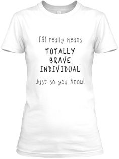 As a Traumatic Brain Injury Survivor I LOVE THIS! I wear this with pride!