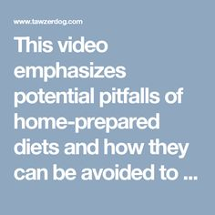 This video emphasizes potential pitfalls of home-prepared diets and how they can be avoided to safely provide appropriate nutrition while filling the need to provide pets with a home-prepared diet.