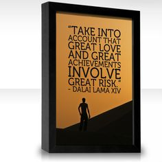 Take into account that great love and great achievements involve great risk.