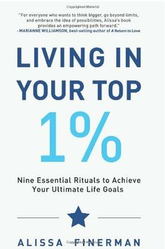 Living in Your Top 1%: Nine Essential Rituals to Achieve Your Ultimate Life Goals by Alissa Finerman, http://www.amazon.com/dp/1453619232/ref=cm_sw_r_pi_dp_kb27rb1HSDE9K
