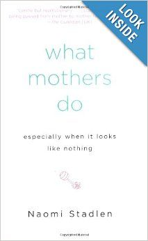 What Mothers Do Especially When It Looks Like Nothing: Naomi Stadlen: 9781585425914: Amazon.com: Books