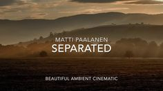 Beautiful Ambient - Separated - Matti Paalanen contains cinematic tune I composed some time ago. I had just seen Interstellar and I wanted to create somethin...