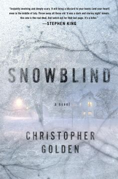 "Snowblind by Christopher Golden -- ""It will bring a blizzard to your bones (and your heart) even in the middle of July. Throw away all those old 'it was a dark and stormy night' novels; this one is the real deal.""—Stephen King"