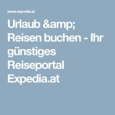 Urlaub & Reisen buchen - Ihr günstiges Reiseportal Expedia.at