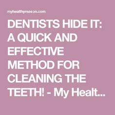 DENTISTS HIDE IT: A QUICK AND EFFECTIVE METHOD FOR CLEANING THE TEETH! - My Healthy Reason