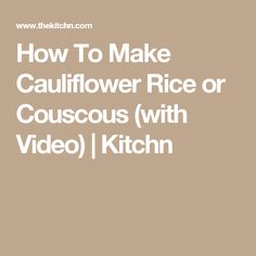 How To Make Cauliflower Rice or Couscous (with Video)  | Kitchn