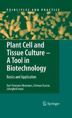 Plant Cell and Tissue Culture - A Tool in Biotechnology: Basics and Application (Principles and Practice) by Karl-Hermann Neumann. $151.35. 342 pages. Publisher: Springer; 2009 edition (June 26, 2009)