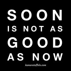 Soon is not as good as now. Act. Now.   #quotes #quotestoliveby #quotestagram #life #inspire #soulwork #soultalk #truth #purpose  #passion #happy #inspiration #leadership #leader #career #business #entrepreneur #great #greatness #success #dream #work #motivation #love #photooftheday  #careercoach #coaching #lifecoach #freedom