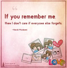 If you remember me, then I don't care if everyone else forgets